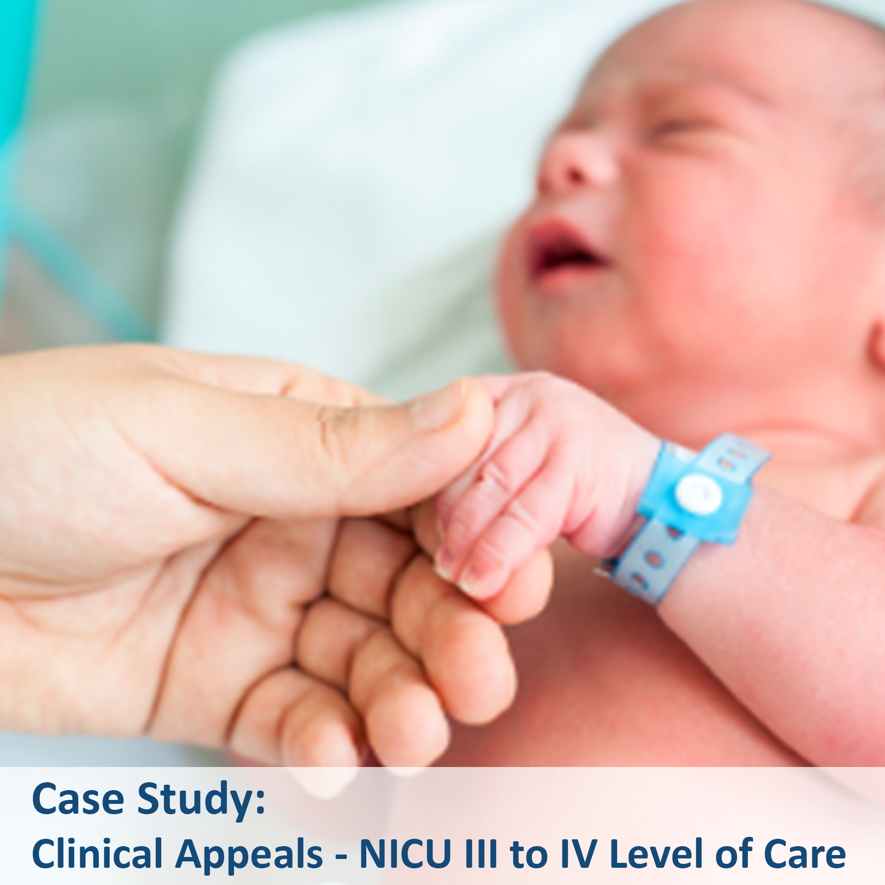 Case Study - Clinical Appeals - NICU III to IV Level of Care